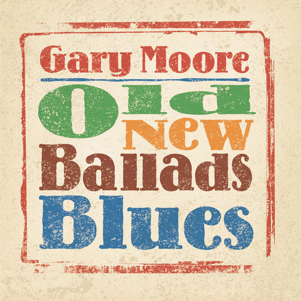 Gary Moore - Old, New, Ballads, Blues