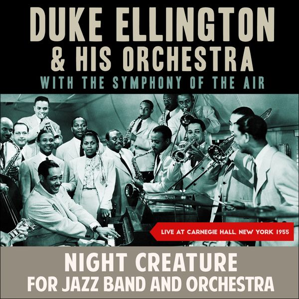 Duke Ellington & his Orchestra with the Symphony of the Air - Night Creature for Jazz Band and Orchestra (Live at Carnegie Hall, New York 1955)