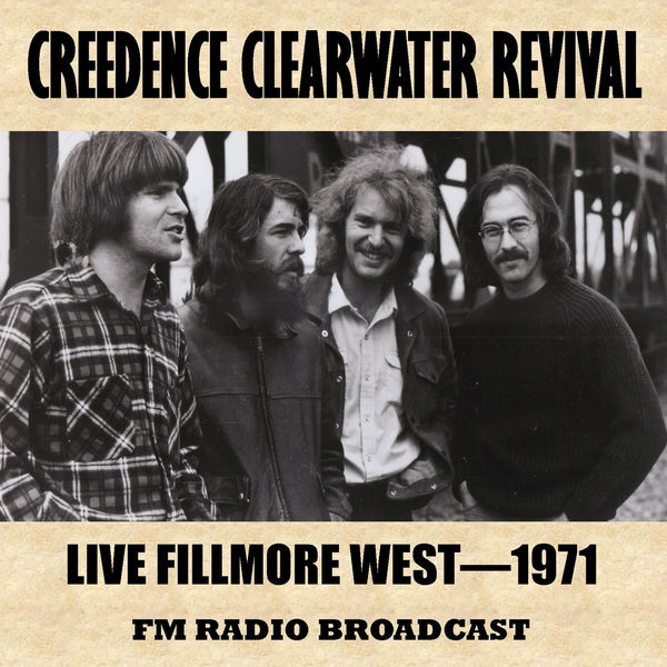 Creedence Clearwater Revival - Live at the Fillmore West, 1971 (FM Radio Broadcast)