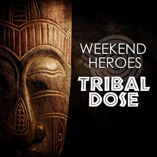 Weekend Heroes - Tribal Dose