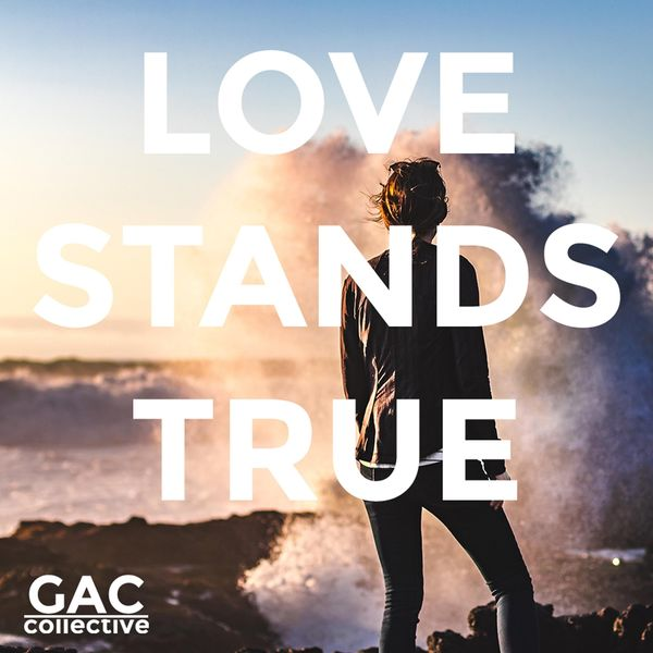 GAC Collective - Love Stands True