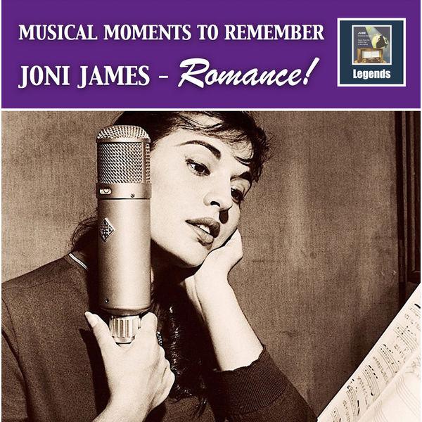 Joni James - Musical Moments to Remember: Joni James – Romance! (Remastered 2017)