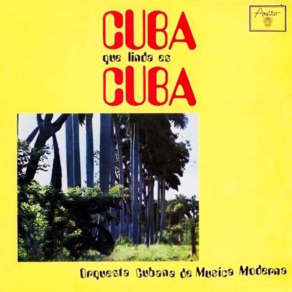 Orquesta Cubana de musica moderna - Cuba, qué linda es Cuba (Remasterizado)