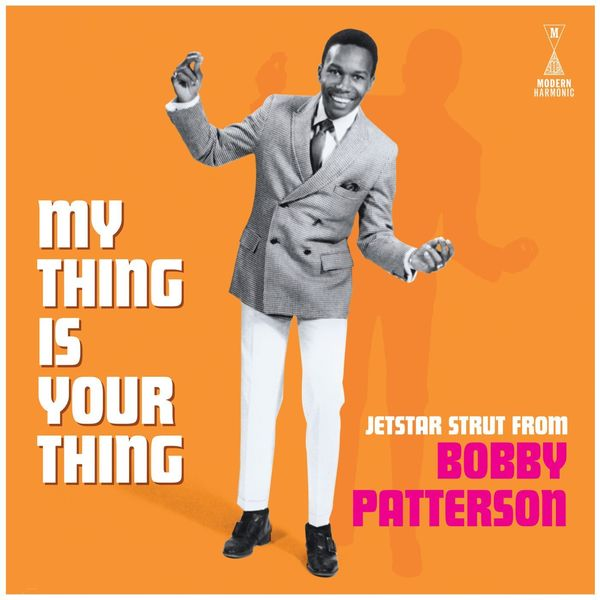 Bobby Patterson - My Thing Is Your Thing: Jetstar Strut From Bobby Patterson