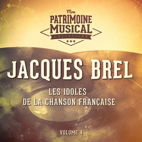 Jacques Brel - Les idoles de la chanson française : jacques brel, vol. 4