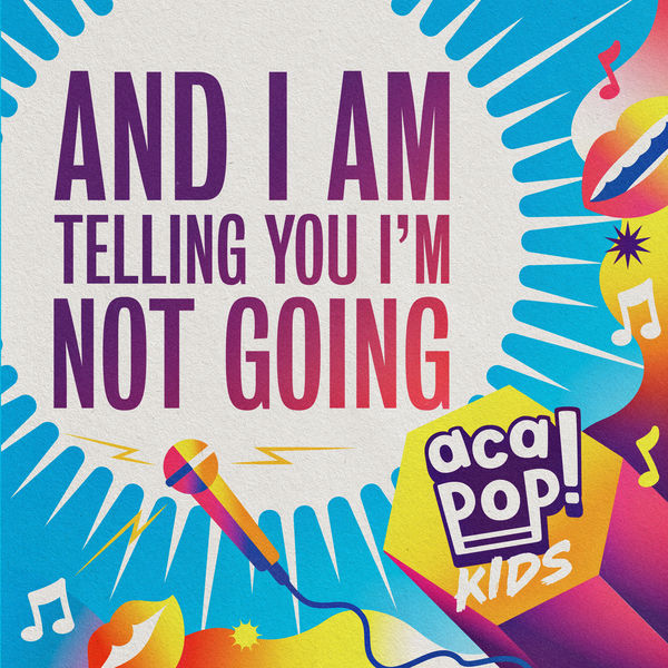 Acapop! KIDS - And I Am Telling You I'm Not Going