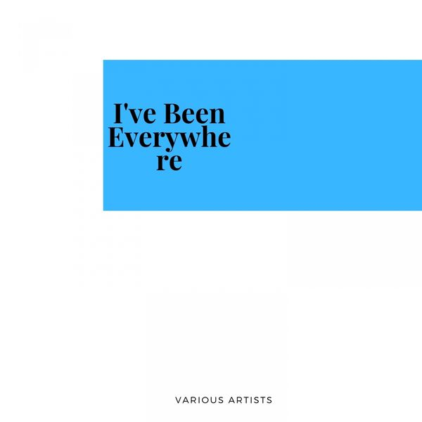 Various Artists - I've Been Everywhere