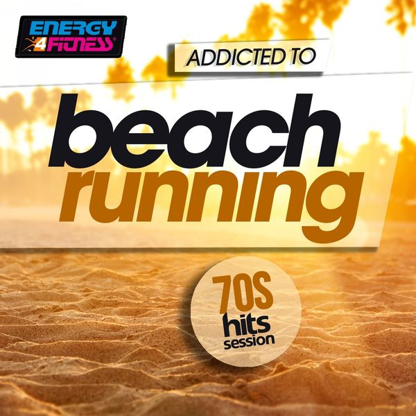 Various Artists - Addicted To Beach Running 70s Hits Session