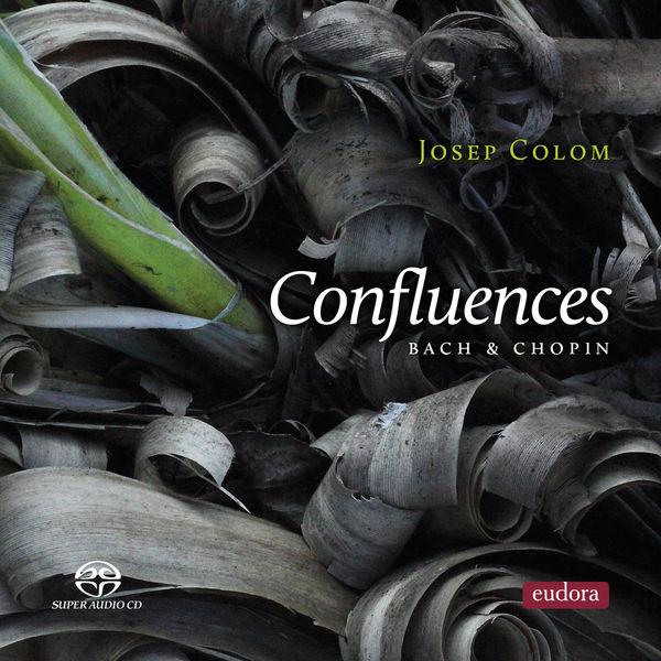 Josep Colom - Confluences - Bach & Chopin