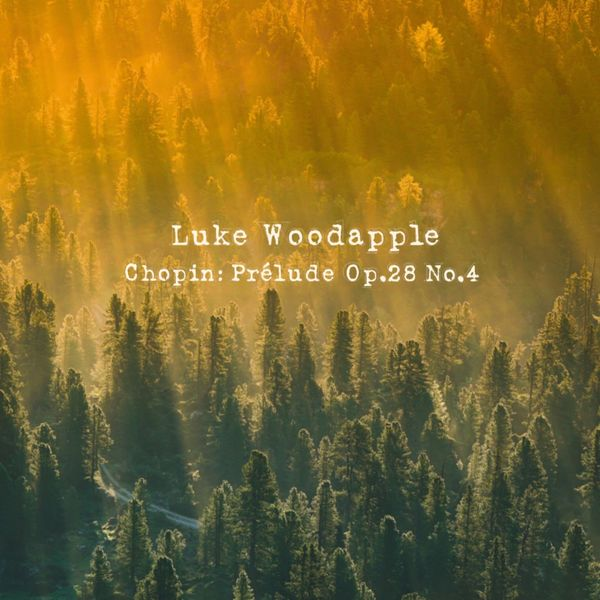 Luke Woodapple - Chopin: Prelude, Op. 28: No. 4 in E Minor, Largo