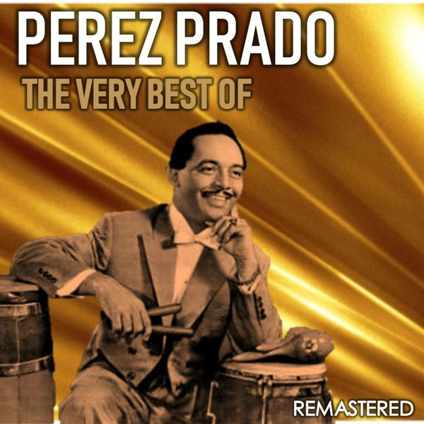 Perez Prado - The Very Best of Pérez Prado (Remastered)