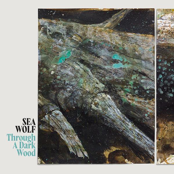 Sea Wolf - Through A Dark Wood