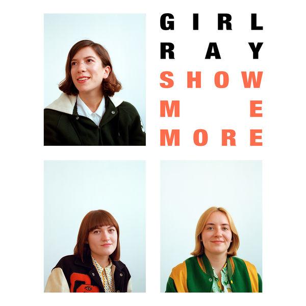 Girl Ray - Show Me More