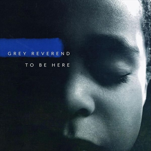 Grey Reverend - To Be Here