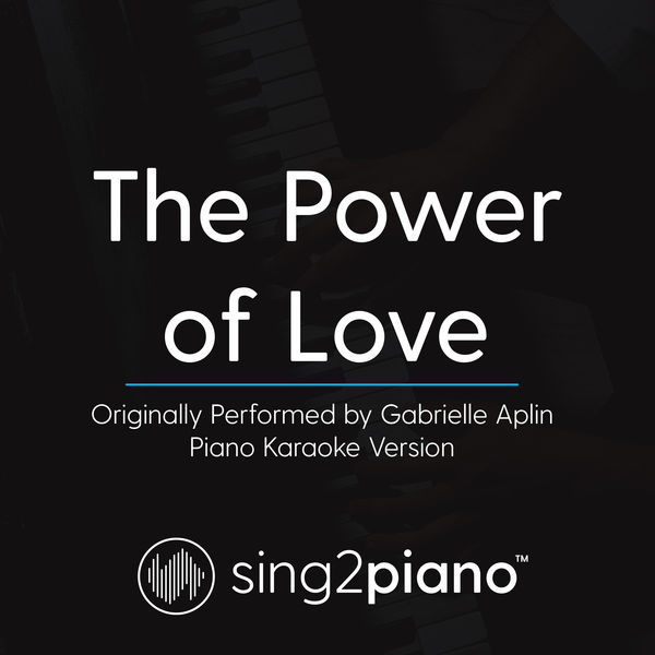 Sing2Piano - The Power of Love (Originally Performed By Gabrielle Aplin)