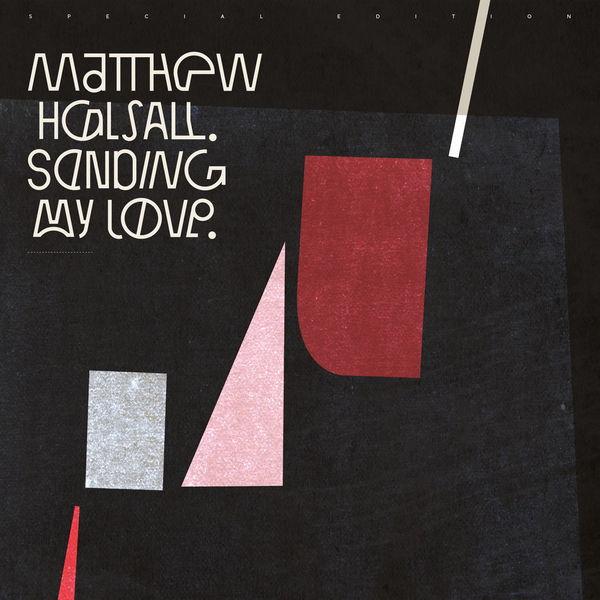Matthew Halsall - Sending My Love (Special Edition)