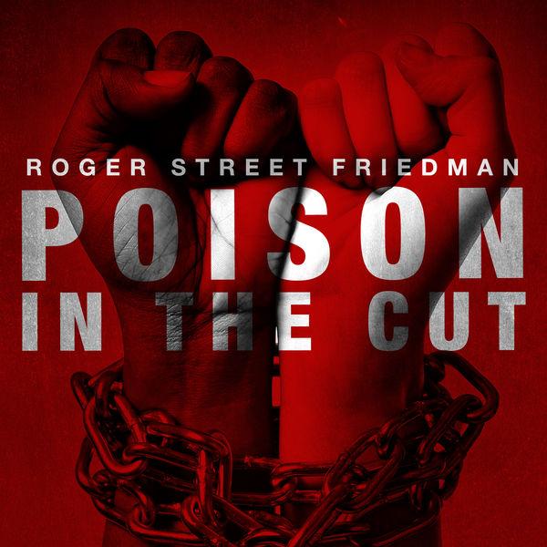 Roger Street Friedman - Poison In The Cut