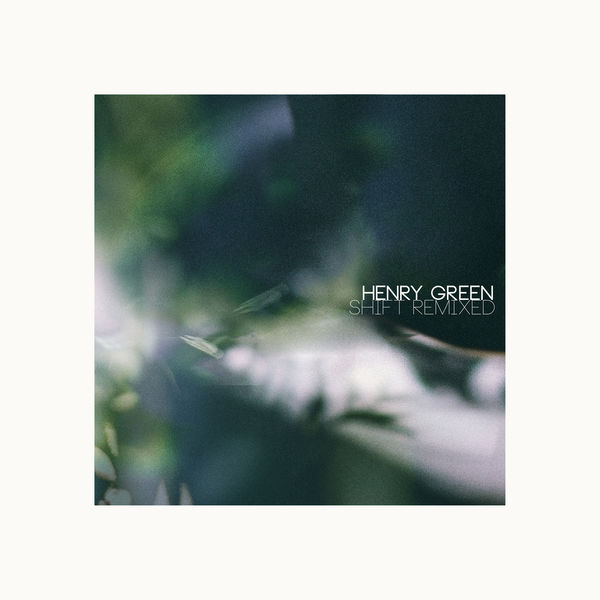 Henry Green - Shift Remixed