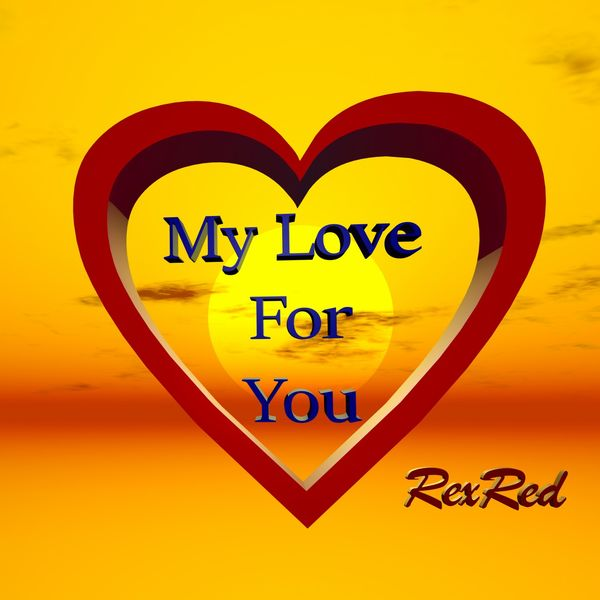 My Love For You Rexred Download And Listen To The Album