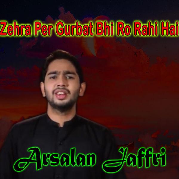 Arsalan Jaffri - Zehra Per Gurbat Bhi Ro Rahi Hai - Single