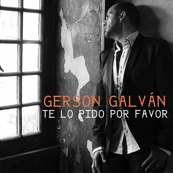 Gerson Galván - Te Lo Pido por Favor