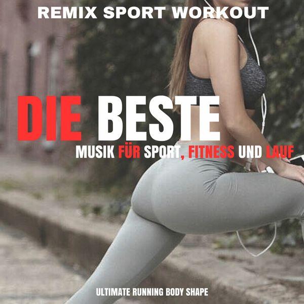 Remix Sport Workout - Die beste Musik für Sport, Fitness und Lauf (Ultimate Running Body Shape)