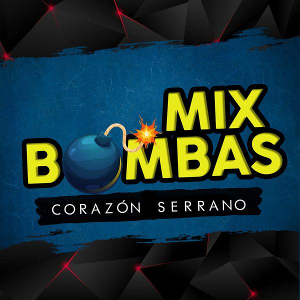 Corazón Serrano - Mix Bombas