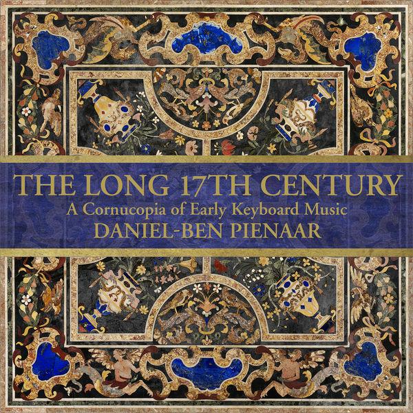Daniel-Ben Pienaar - The Long 17th Century: A Cornucopia of Early Keyboard Music