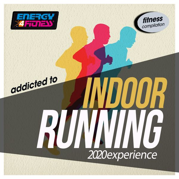 Various Artists - Addicted To Indoor Running 2020 Experience Fitness Compilation (Unmixed Compilation For Fitness & Workout - 128 Bpm)