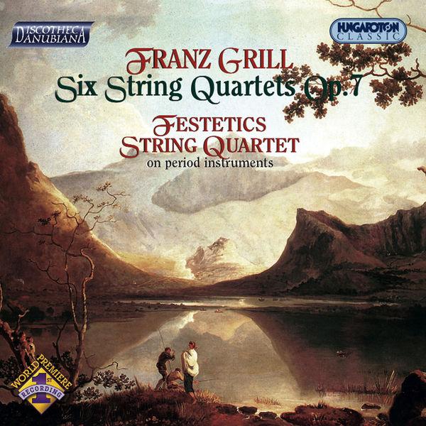 Festetics Quartet - Grill: 6 String Quartets, Op. 7