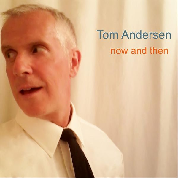 Tom Andersen - Now and Then