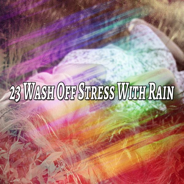 23 wash off stress with rain rain sounds download and listen to