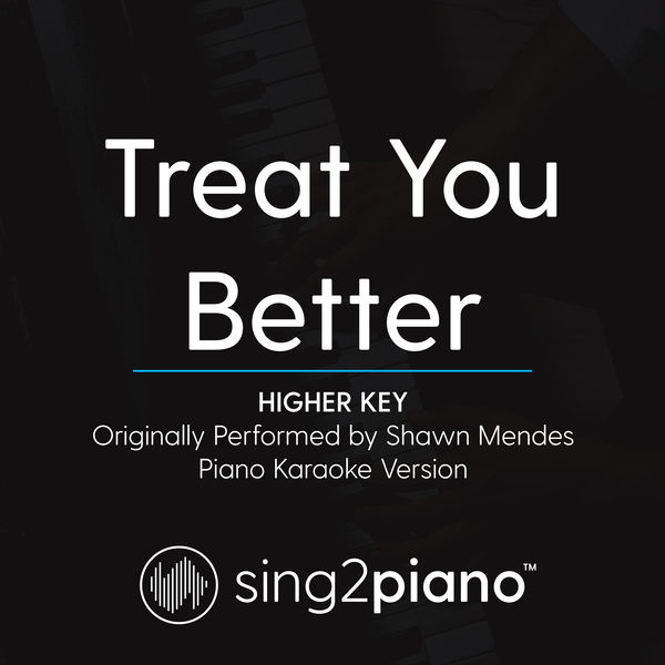 Sing2Piano - Treat You Better (Higher Key) [Originally Performed By Shawn Mendes]