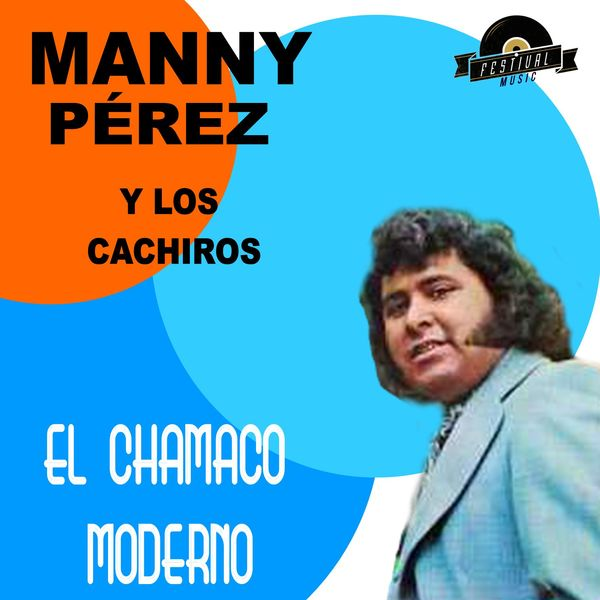 Manny Pérez & Los Cachiros - El Chamaco Moderno