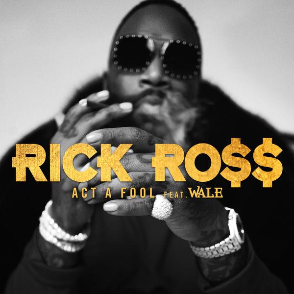 Rick Ross - Act a Fool