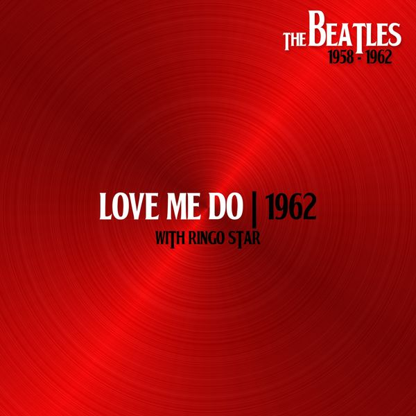 The Beatles - Love Me Do (Single Version, with Ringo Starr. 4 Sep62)