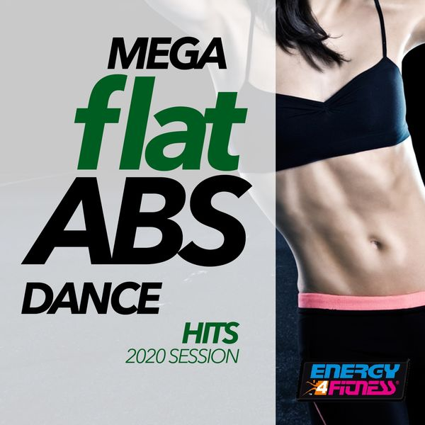 Groovy 69, Boy, D'mixmasters, Red Hardin, Dj Kee, Plaza People, Dj Space'c, Hollywood Blvd., Vertical Vibe, Kyria - Mega Flat ABS Dance Hits 2020 Session (Unmixed Compilation For Fitness & Workout - 128 Bpm)