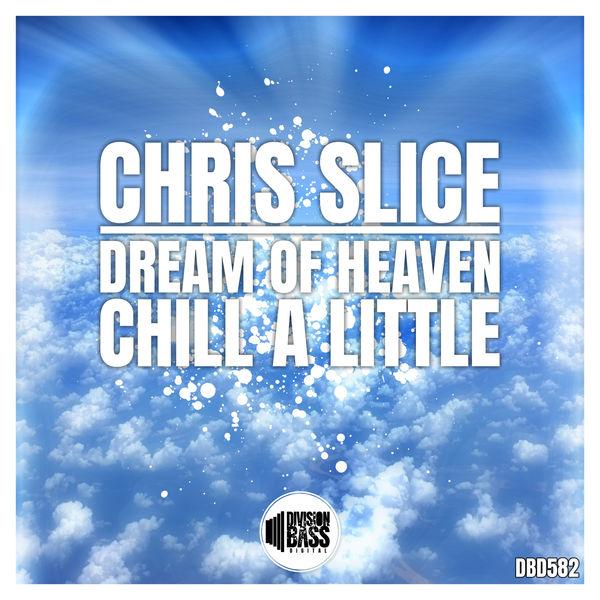 Chris Slice - Dream of Heaven & Chill a little
