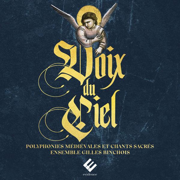 Ensemble Gilles Binchois - Voix du Ciel : polyphonies médiévales et chants sacrés