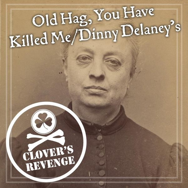 Clover's Revenge - Old Hag, You Have Killed Me / Dinny Delaney's