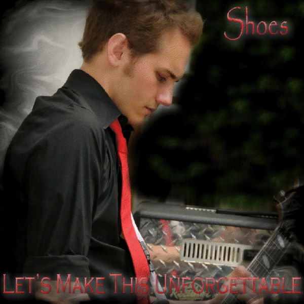 Shoes - Let's Make This Unforgettable