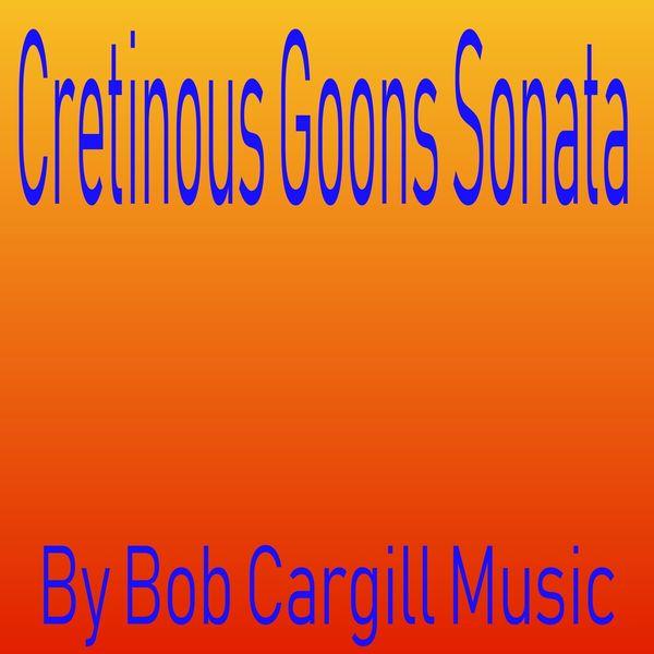 Bob Cargill Music - Cretinous Goons Sonata