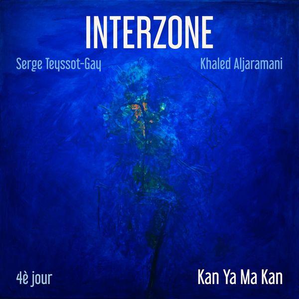 Interzone - 4e jour / Kan ya ma kan