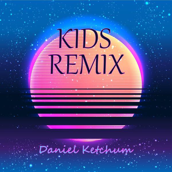 Daniel Ketchum - Kids Remix