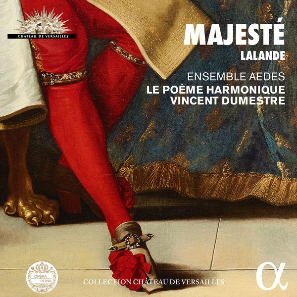 Le Poème Harmonique - Lalande: Majesté (Collection Château de Versailles)