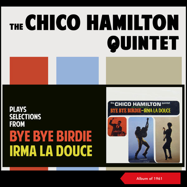 The Chico Hamilton Quintet - Plays Selections from Bye Bye Birdie - Irma La Douce
