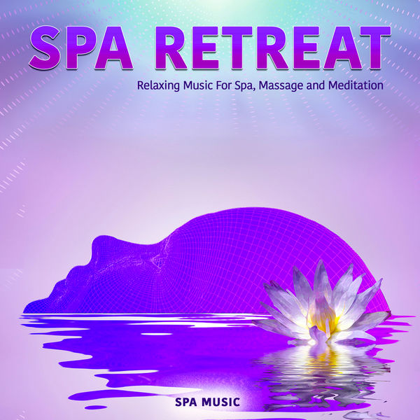 Relaxing Music - Spa Retreat: Relaxing Music For Spa, Massage and Meditation