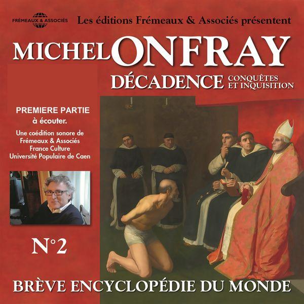 Michel Onfray - Michel Onfray - décadence, vol 2.1, Conquêtes et inquisition - brève encyclopédie du monde (volumes de 1 à 7)