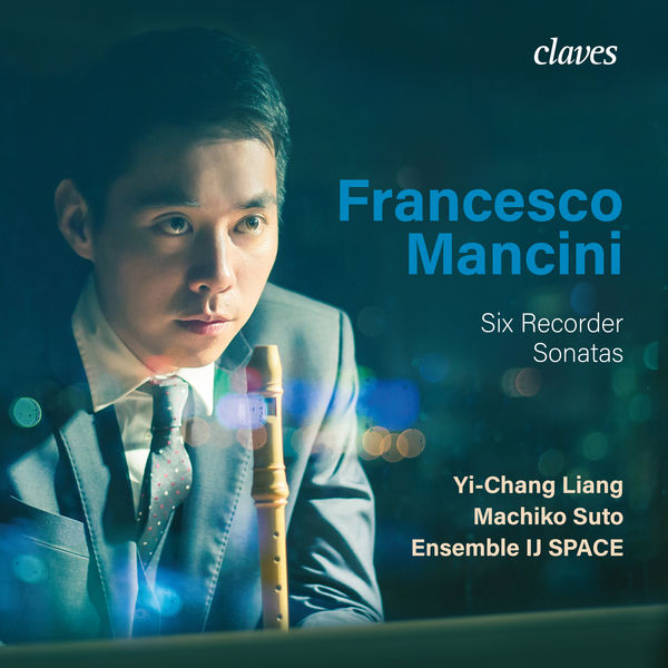 Yi-Chang Liang - Francesco Mancini: Six Recorder Sonatas