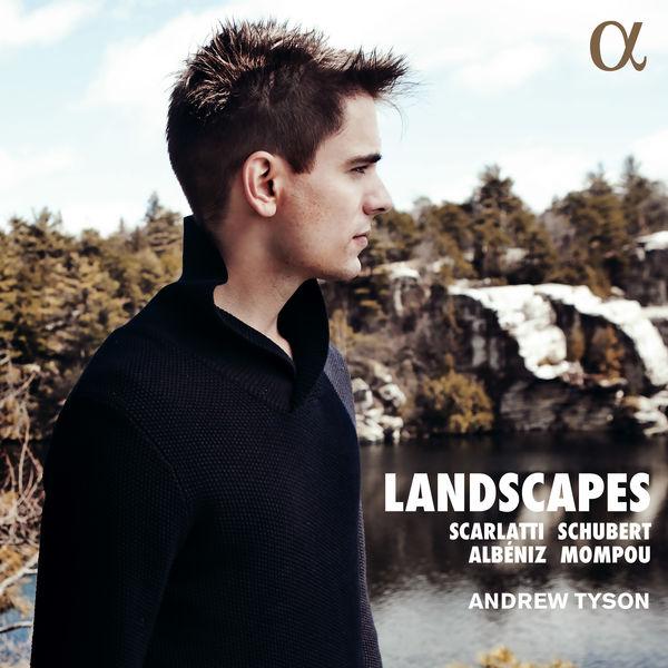 Andrew Tyson - Landscapes: Scarlatti, Schubert, Albéniz & Mompou